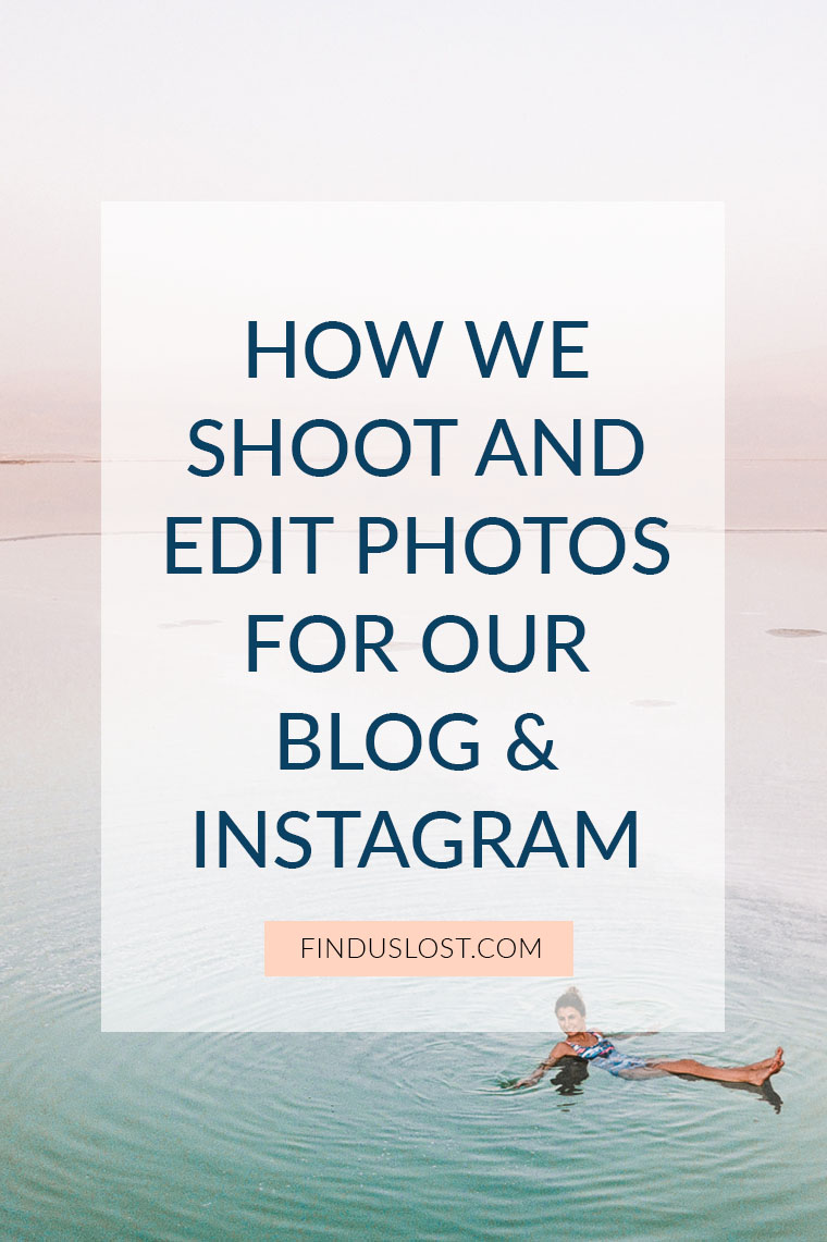 How we shoot and edit photos for our blog and Instagram Find Us Lost